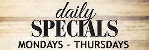 Monday-Thursday Daily Specials